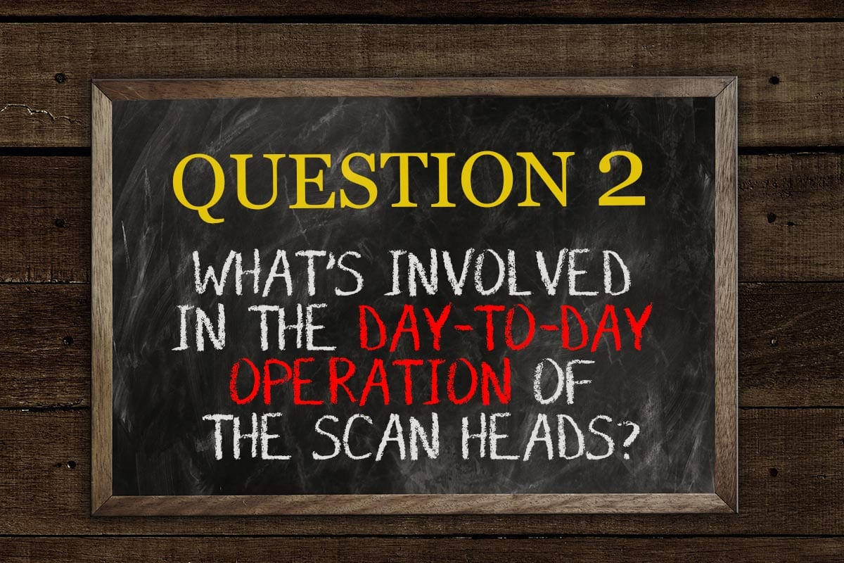 What's involved in the day-to-day operation of the scan heads?