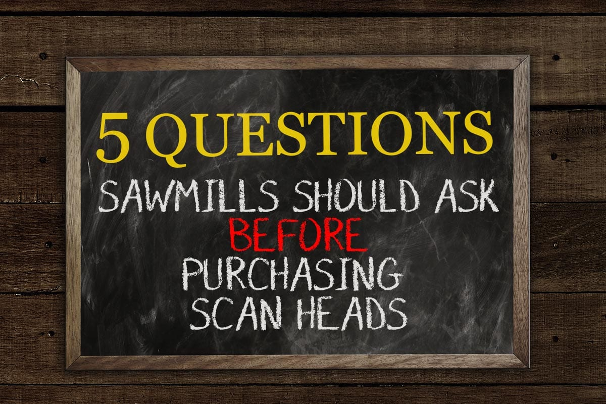 5 Questions Sawmills Should Ask Before Purchasing Scan Heads